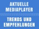 Aktuelle Mediaplayer