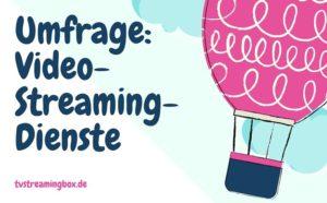 Umfragw: Welche Video-Streaming-Dienste nutzt du regelmäßig?