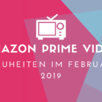 Amazon Prime Video Neuheiten für Februar 2019