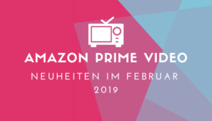 Amazon Prime Video Neuheiten für Februar 2019