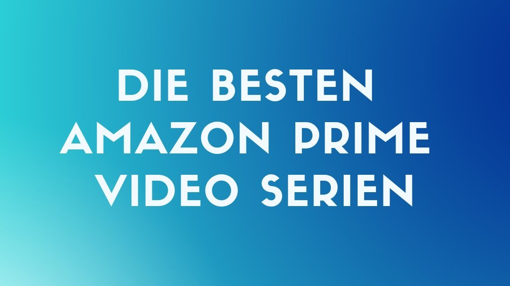 Die besten Amazon Prime Video Serien