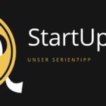 Die Serie StartUp - Unser Serientipp