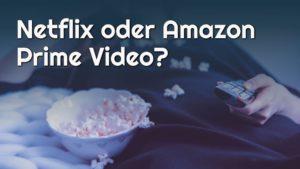 Was ist besser, Netflix oder Amazon Prime Video?